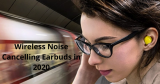 Top 10 Best Wireless Noise Cancelling Earbuds for 2021 [Review]