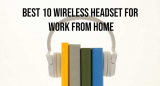 10 Best Wireless Headset For Work From Home
